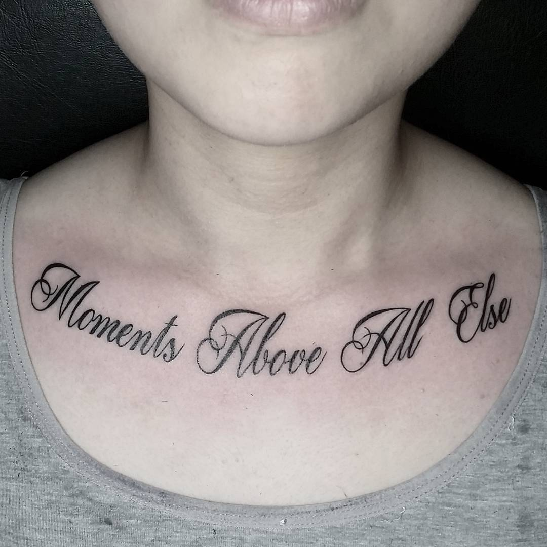 Moments above all else collar bone tattoo qoutes